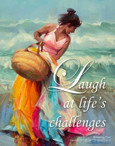 We can laugh at life's challenges, we can laugh at the wind in our face, we can laugh at a Laurel and Hardy movie, but we don't have to laugh at other people. Brimming Over poster by Steve Henderson