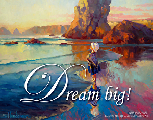 We aim too low, most of us; we need to dream bigger. Dream Big poster based on Bold Innocence, by Steve Henderson.