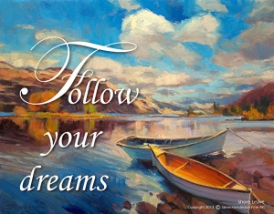 If you don't have yacht, but you do have a rowboat, then use the rowboat. Follow Your Dreams poster by Steve Henderson