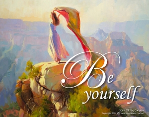 """If you want to be real, then be real -- not """"authentic."""" Be Yourself poster by Steve Henderson, based upon the original painting Spirit of the Canyon"""