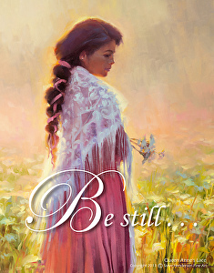 Being still, and quiet, isn't such a bad thing. It's not an easy thing, but it's a good thing. Be Still poster by Steve Henderson