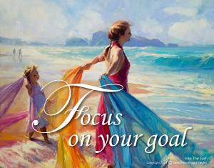Focus on Your Goal -- the education and well being of your children. Take time, ask questions, and be confident that your opinion is a valuable one. Inspirational poster by Steve Henderson Fine Art.