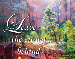 Following God isn't a groupie thing -- when He calls us, we frequently walk a narrow path with only Him at our side. Leave the Crowd Behind inspirational poster, based upon Last Light in Zion  oil painting by Steve Henderson.