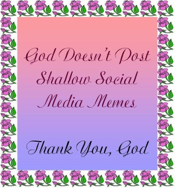 God Doesn't Post Insensitive Facebook Memes Thank God by Carolyn Henderson